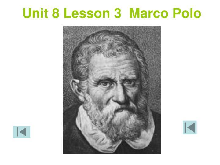 Unit 8 Lesson 3  Marco Polo