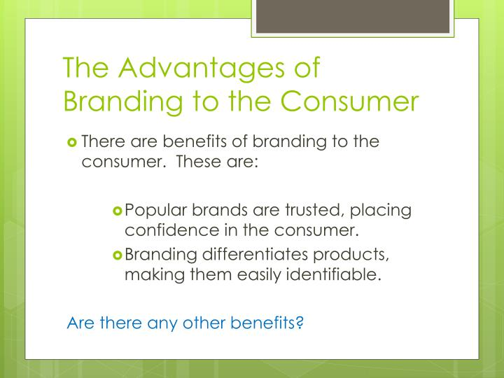 benefits and disadvantages of branding Advantages and disadvantages of global brands posted on october 18, 2014 by olga global brand is the name of a product or a service that is popular and sold in different countries by a specific company.
