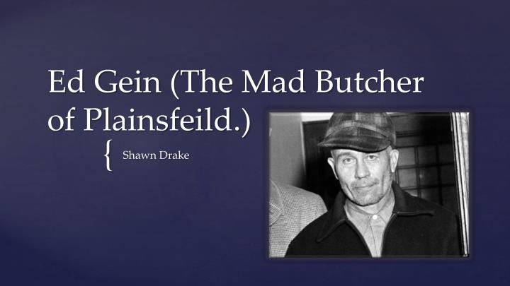 Ed gein the mad butcher of plainsfeild