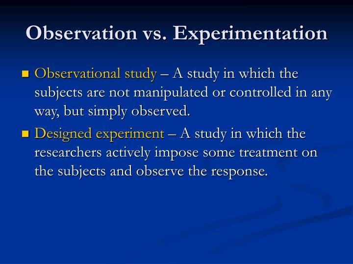 Observation vs. Experimentation