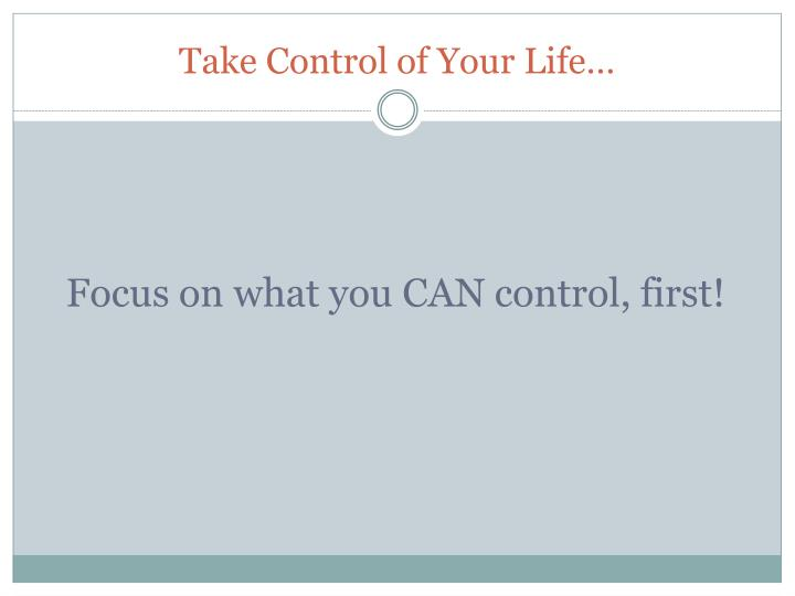 Take Control of Your Life…