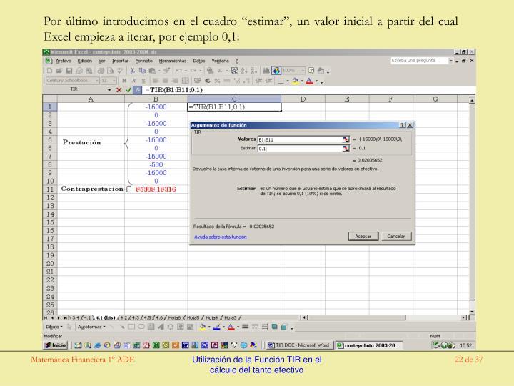 """Por último introducimos en el cuadro """"estimar"""", un valor inicial a partir del cual Excel empieza a iterar, por ejemplo 0,1:"""