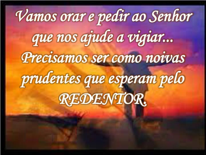Vamos orar e pedir ao Senhor que nos ajude a vigiar...