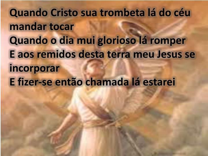 Quando Cristo sua trombeta lá do céu mandar tocar