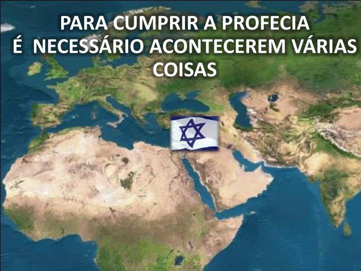 PARA CUMPRIR A PROFECIA                     É  NECESSÁRIO ACONTECEREM VÁRIAS COISAS