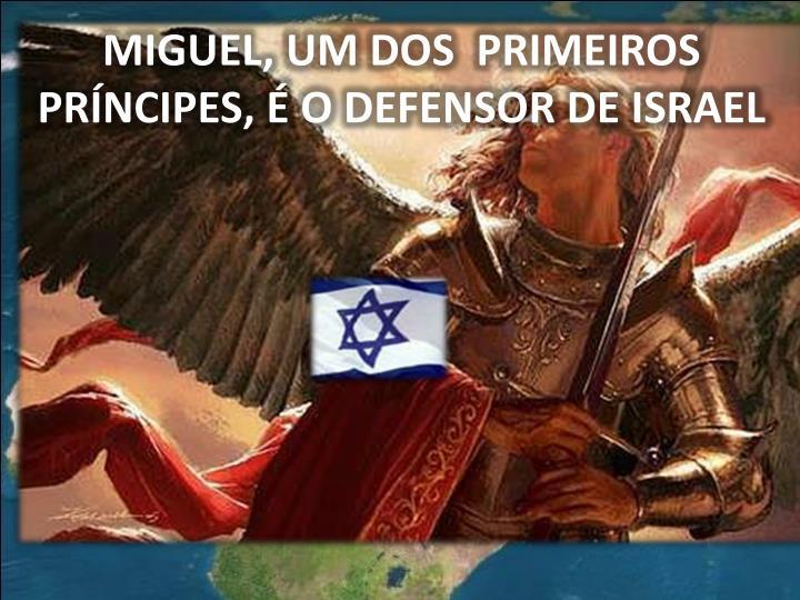 MIGUEL, UM DOS  PRIMEIROS PRÍNCIPES, É O DEFENSOR DE ISRAEL