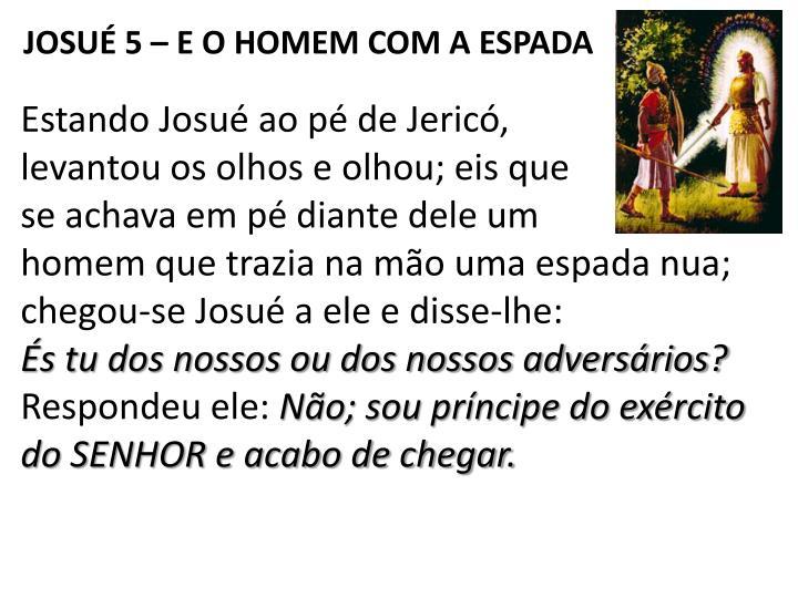 JOSUÉ 5 – E O HOMEM COM A ESPADA