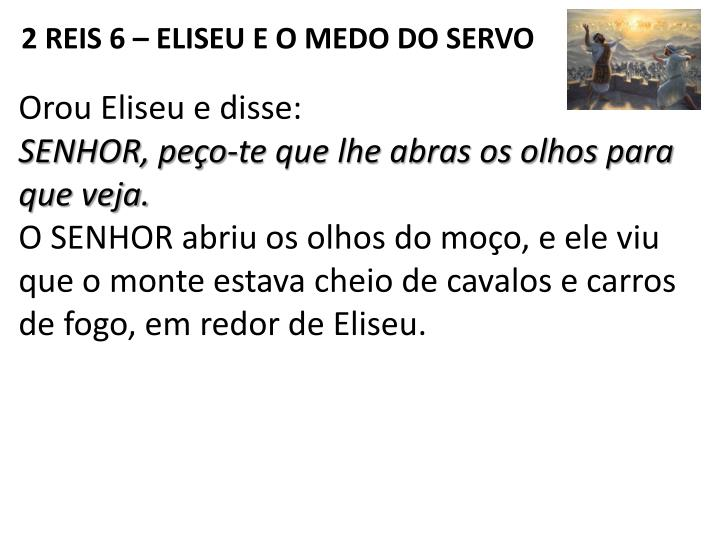 2 REIS 6 – ELISEU E O MEDO DO SERVO