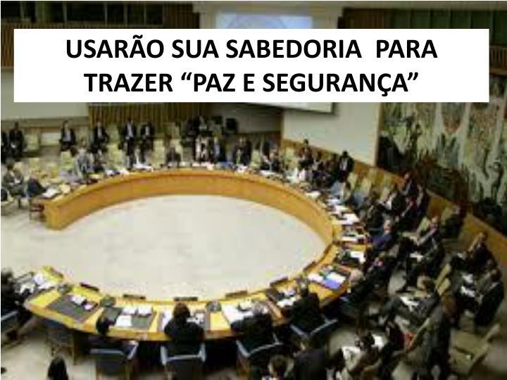 """USARÃO SUA SABEDORIA  PARA TRAZER """"PAZ E SEGURANÇA"""""""