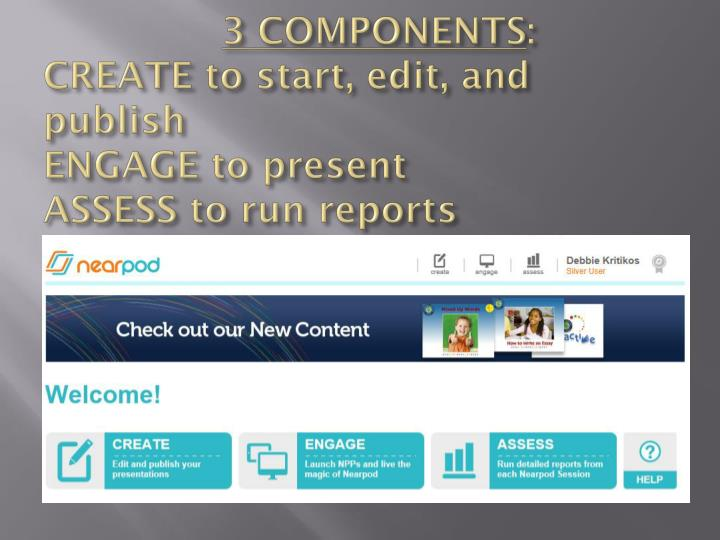 3 components create to start edit and publish engage to present assess to run reports