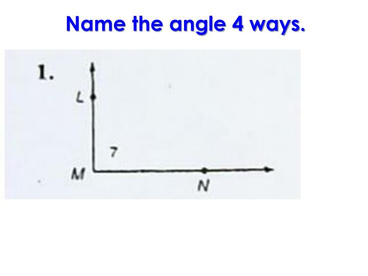 Name the angle 4 ways.