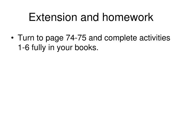 Extension and homework