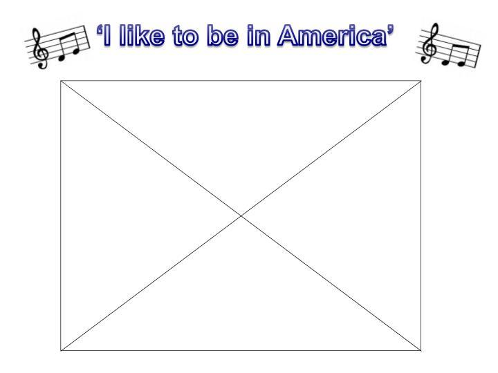 'I like to be in America'
