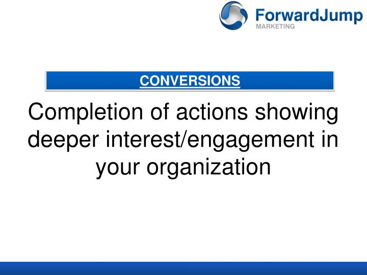 Completion of actions showing deeper interest/engagement in your organization