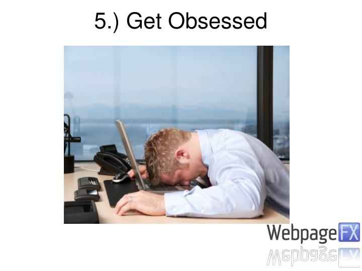 5.) Get Obsessed