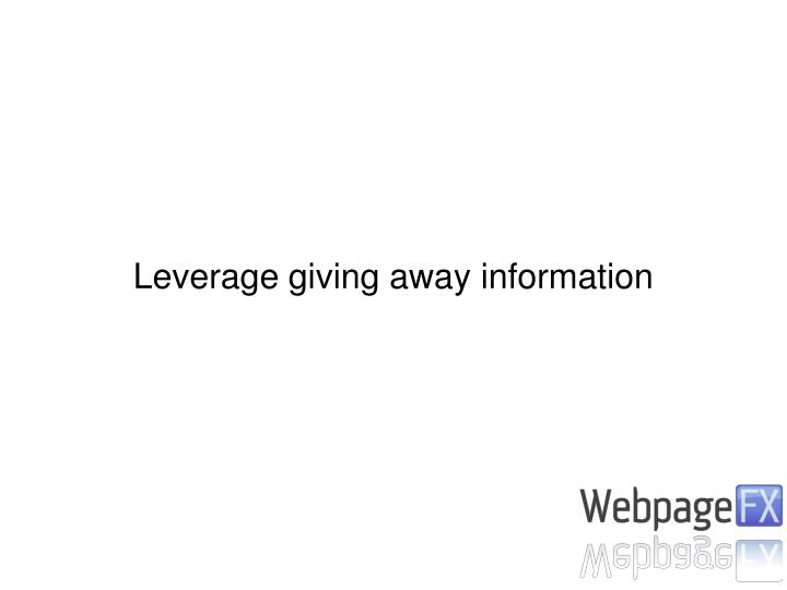 Leverage giving away information
