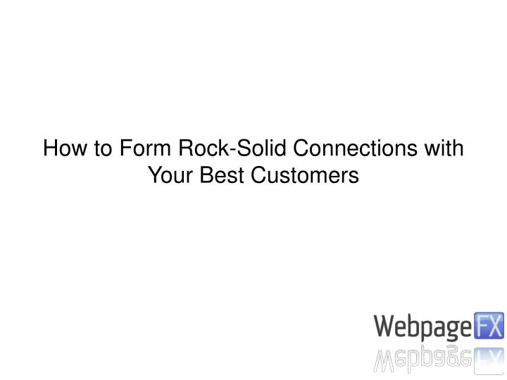 How to Form Rock-Solid Connections with Your Best Customers