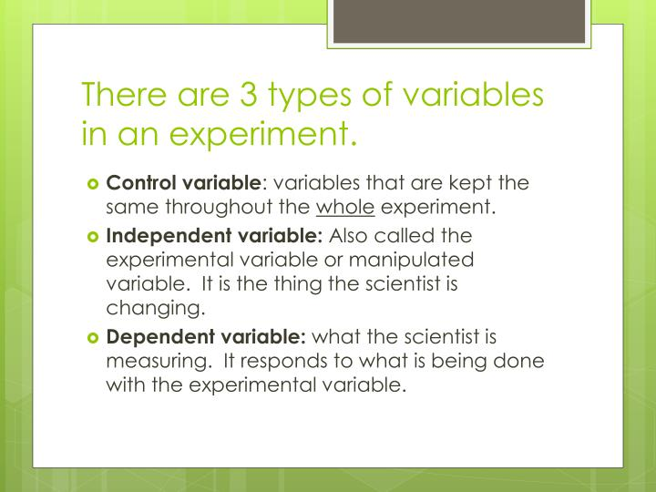 There are 3 types of variables in an experiment.