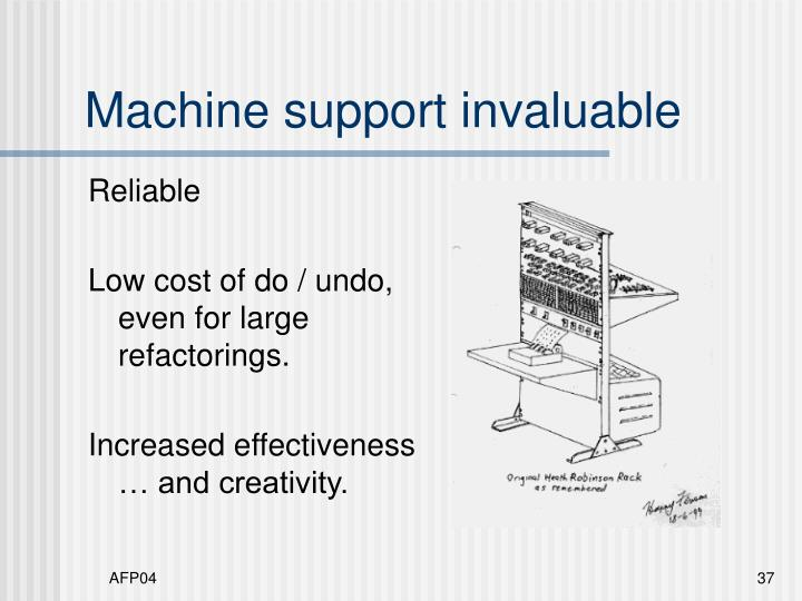 Machine support invaluable