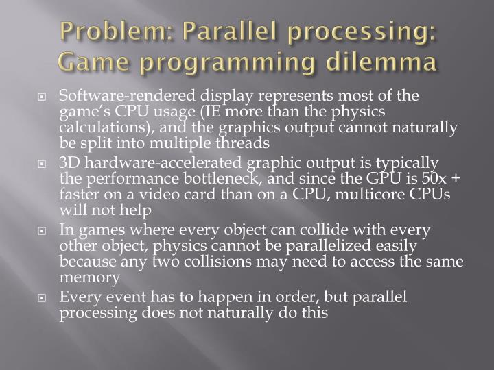 Problem: Parallel processing: Game programming dilemma