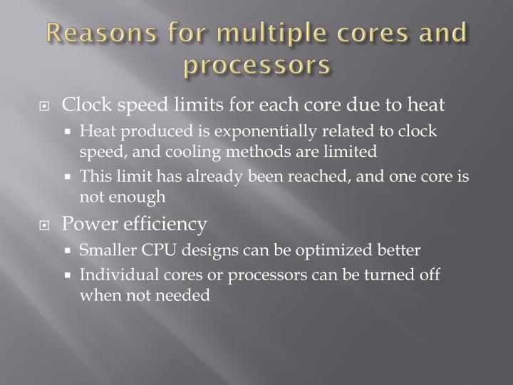 Reasons for multiple cores and  processors