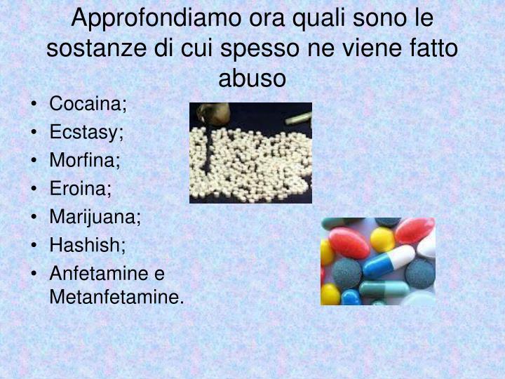 Approfondiamo ora quali sono le sostanze di cui spesso ne viene fatto abuso