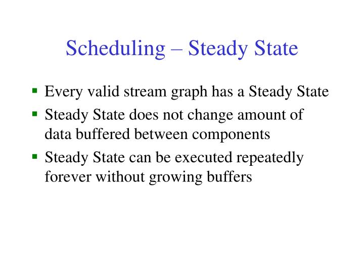 Scheduling – Steady State