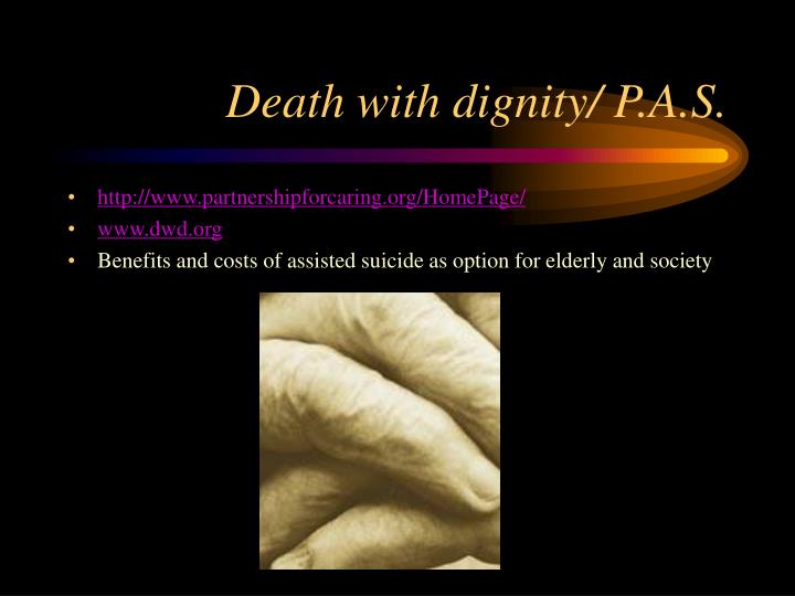 Death with dignity/ P.A.S.