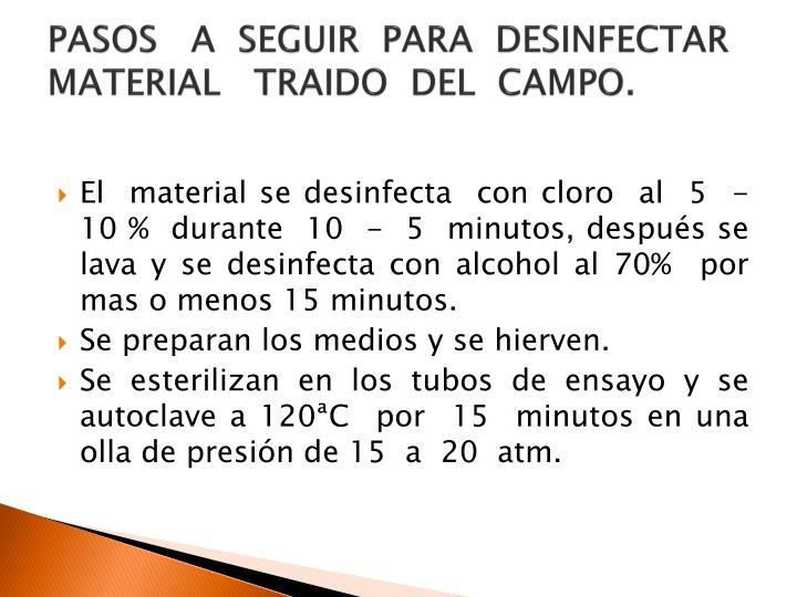 PASOS   A  SEGUIR  PARA  DESINFECTAR  MATERIAL   TRAIDO  DEL  CAMPO.