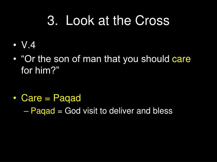 3.  Look at the Cross