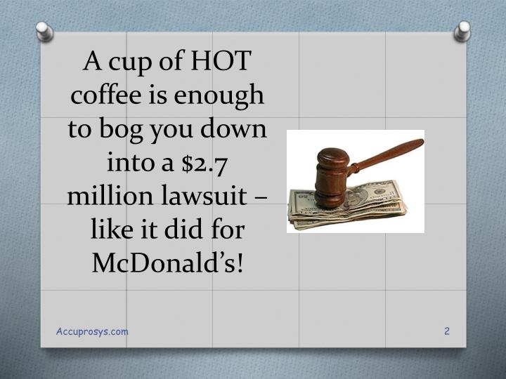 A cup of HOT coffee is enough to bog you down into a $2.7 million lawsuit – like it did for McDonald's!