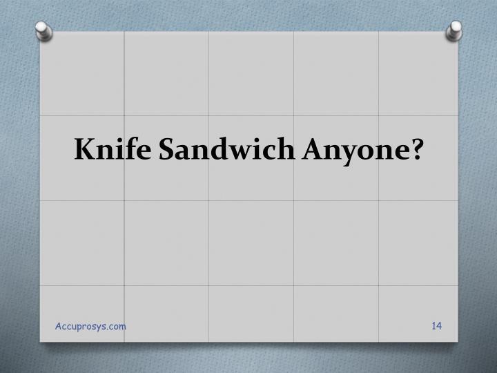 Knife Sandwich Anyone?