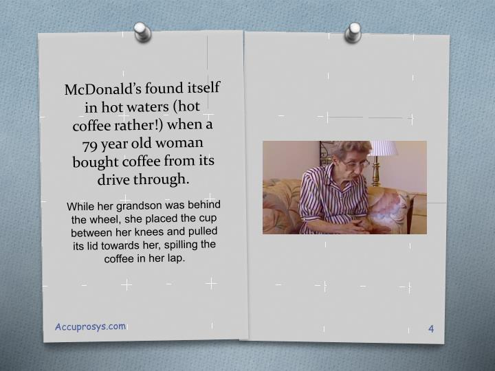 McDonald's found itself in hot waters (hot coffee rather!) when a 79 year old woman bought coffee from its drive through.