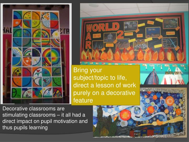 Bring your subject/topic to life, direct a lesson of work purely on a decorative feature