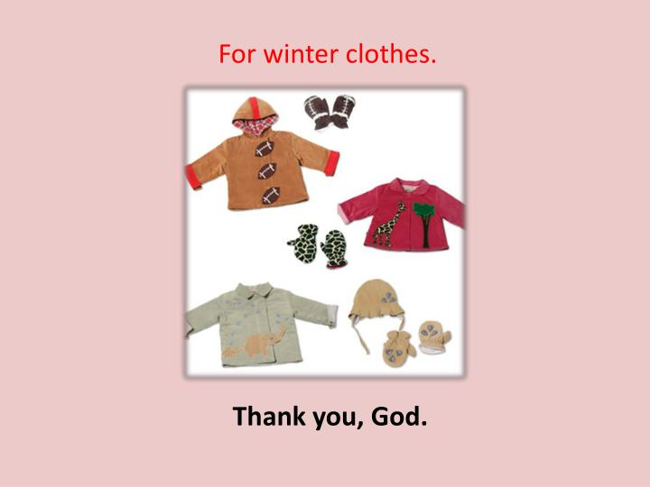 For winter clothes.