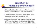 question 2 what is a price index