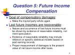 question 5 future income compensation