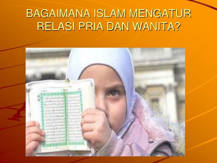 BAGAIMANA ISLAM MENGATUR RELASI PRIA DAN WANITA?