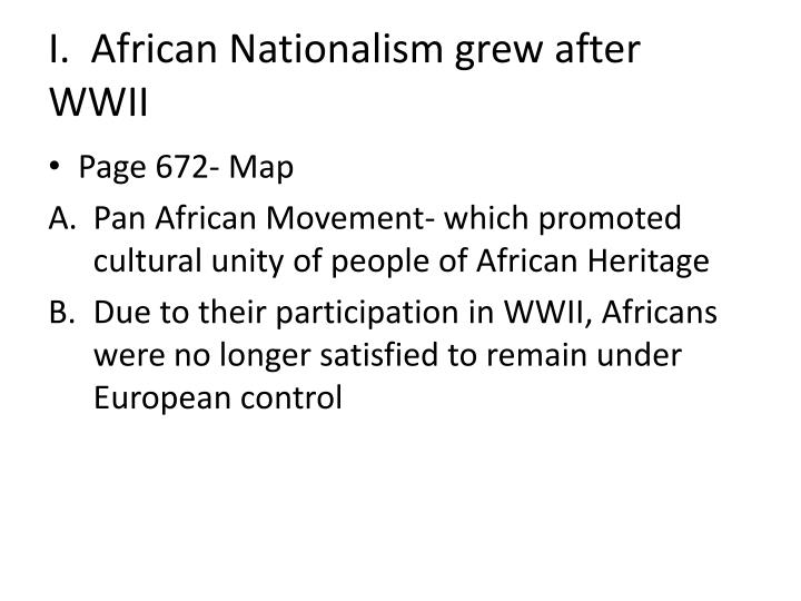 I.  African Nationalism grew after WWII