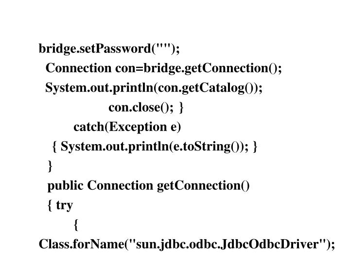 "bridge.setPassword("""");"
