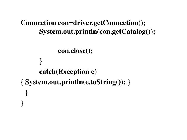 Connection con=driver.getConnection();		System.out.println(con.getCatalog());