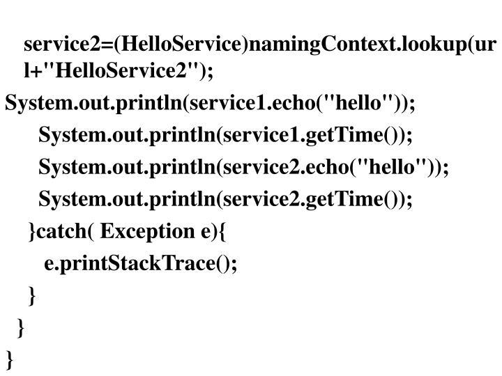 "service2=(HelloService)namingContext.lookup(url+""HelloService2"");"