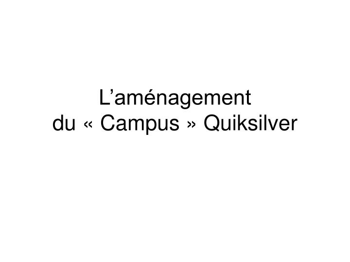 L am nagement du campus quiksilver