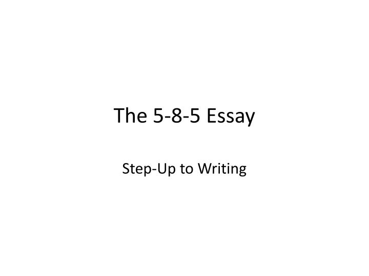 The 5 8 5 essay