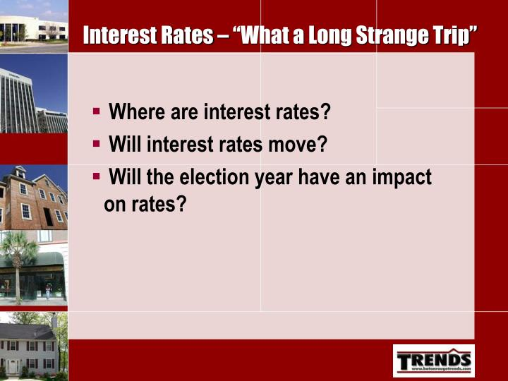 "Interest Rates – ""What a Long Strange Trip"""