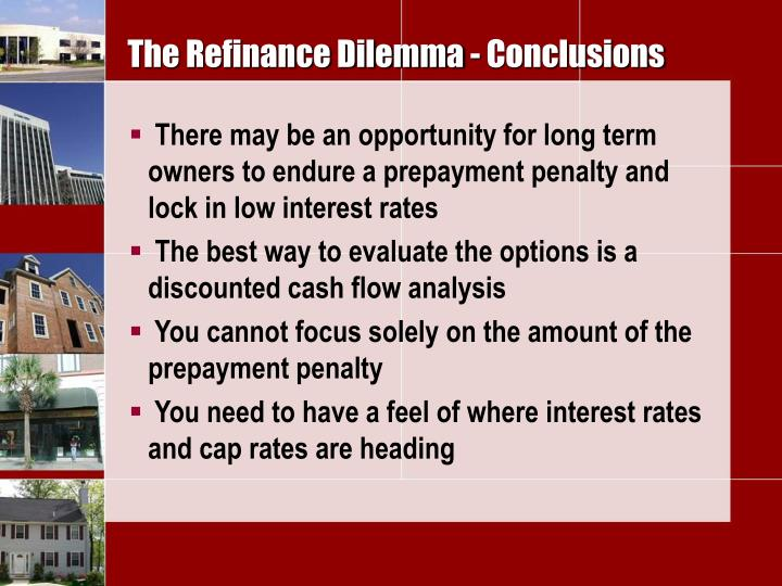 The Refinance Dilemma - Conclusions