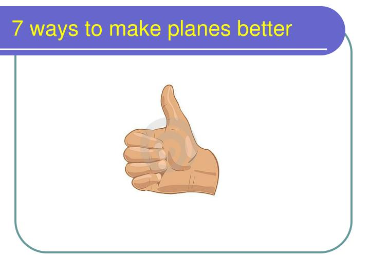 7 ways to make planes better