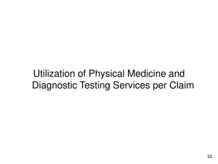 Utilization of Physical Medicine and Diagnostic Testing Services per Claim