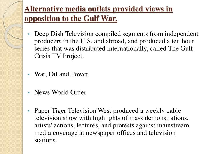 Alternative media outlets provided views in opposition to the Gulf War.