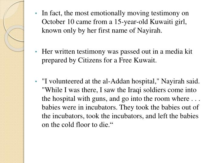 In fact, the most emotionally moving testimony on October 10 came from a 15-year-old Kuwaiti girl, known only by her first name of Nayirah.